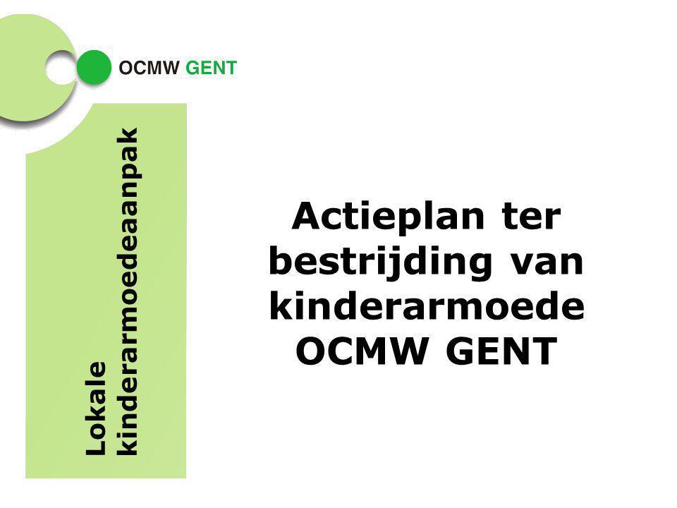 Actieplan ter bestrijding van kinderarmoede OCMW GENT Lokale kinderarmoedeaanpak