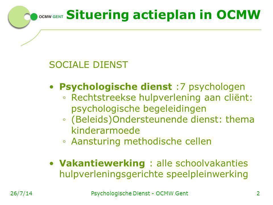 Psychologische Dienst - OCMW Gent226/7/14 Situering actieplan in OCMW SOCIALE DIENST Psychologische dienst :7 psychologen ◦ Rechtstreekse hulpverlenin