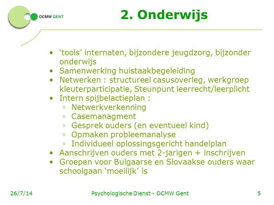 Psychologische Dienst - OCMW Gent526/7/14 2. Onderwijs 'tools' internaten, bijzondere jeugdzorg, bijzonder onderwijs Samenwerking huistaakbegeleiding