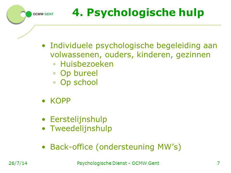 Psychologische Dienst - OCMW Gent726/7/14 4. Psychologische hulp Individuele psychologische begeleiding aan volwassenen, ouders, kinderen, gezinnen ◦