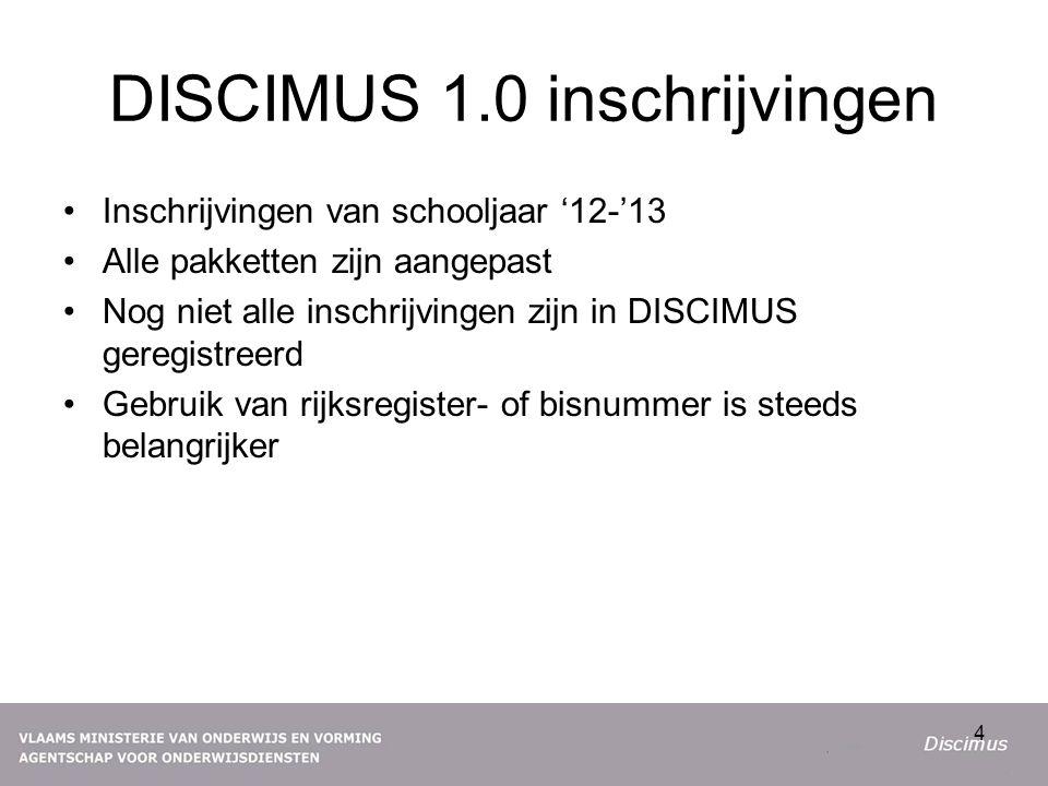 DISCIMUS 1.0 inschrijvingen Inschrijvingen van schooljaar '12-'13 Alle pakketten zijn aangepast Nog niet alle inschrijvingen zijn in DISCIMUS geregistreerd Gebruik van rijksregister- of bisnummer is steeds belangrijker 4