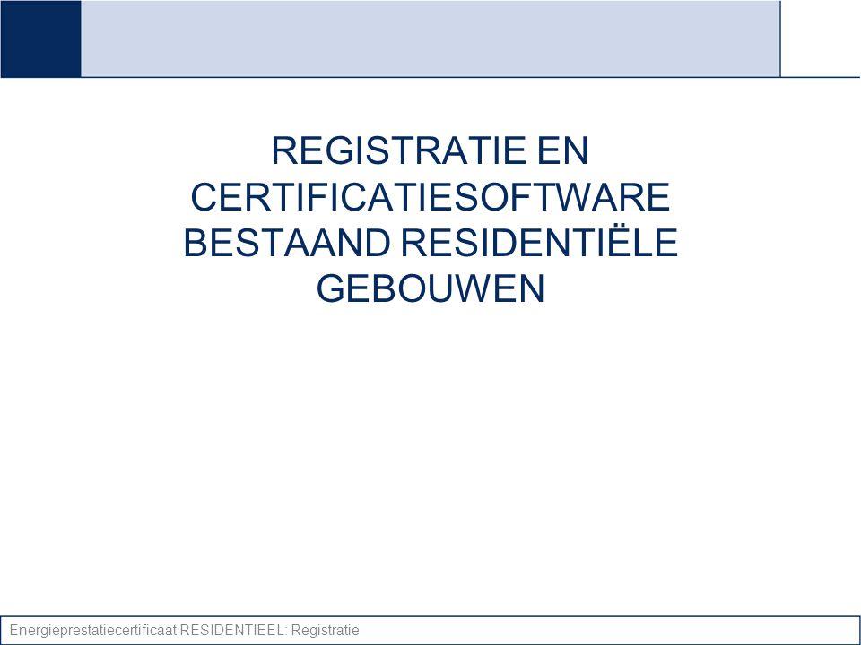 Energieprestatiecertificaat RESIDENTIEEL: Registratie REGISTRATIE EN CERTIFICATIESOFTWARE BESTAAND RESIDENTIËLE GEBOUWEN