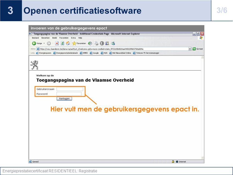 Energieprestatiecertificaat RESIDENTIEEL: Registratie Openen certificatiesoftware 3 3/6