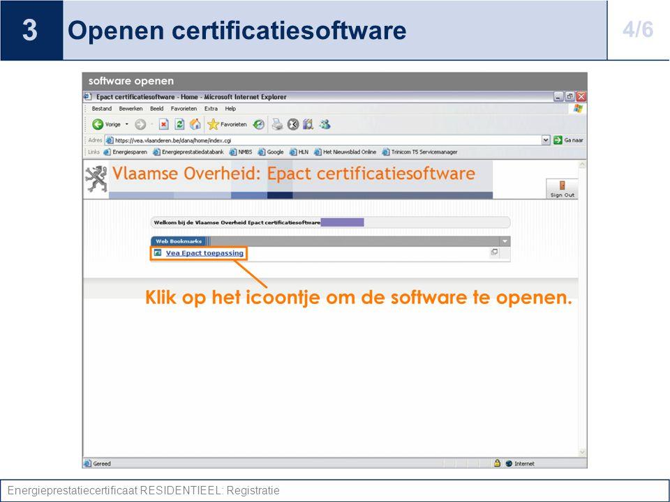 Energieprestatiecertificaat RESIDENTIEEL: Registratie Openen certificatiesoftware 3 4/6