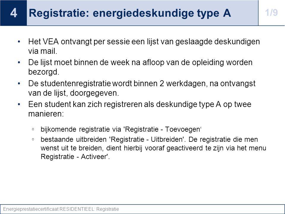 Energieprestatiecertificaat RESIDENTIEEL: Registratie Registratie: energiedeskundige type A Het VEA ontvangt per sessie een lijst van geslaagde deskundigen via mail.