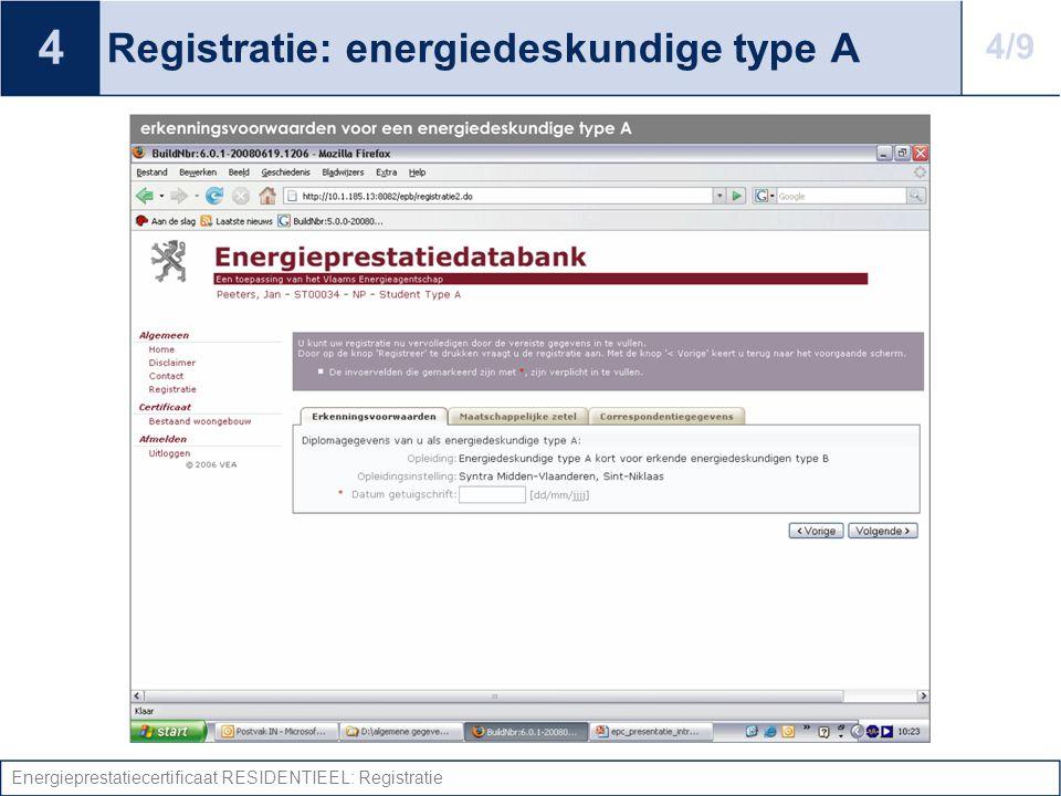 Energieprestatiecertificaat RESIDENTIEEL: Registratie Registratie: energiedeskundige type A 4 4/9