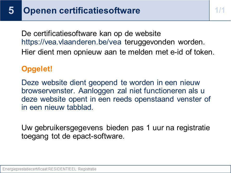 Energieprestatiecertificaat RESIDENTIEEL: Registratie Openen certificatiesoftware De certificatiesoftware kan op de website https://vea.vlaanderen.be/vea teruggevonden worden.