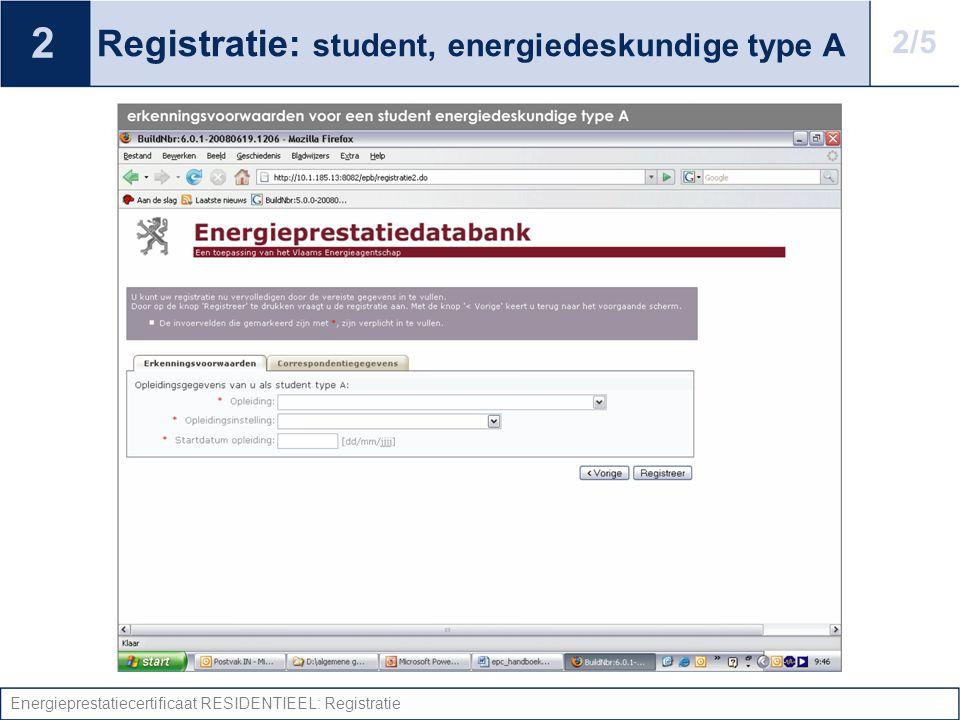 Energieprestatiecertificaat RESIDENTIEEL: Registratie Registratie: student, energiedeskundige type A 2 2/5