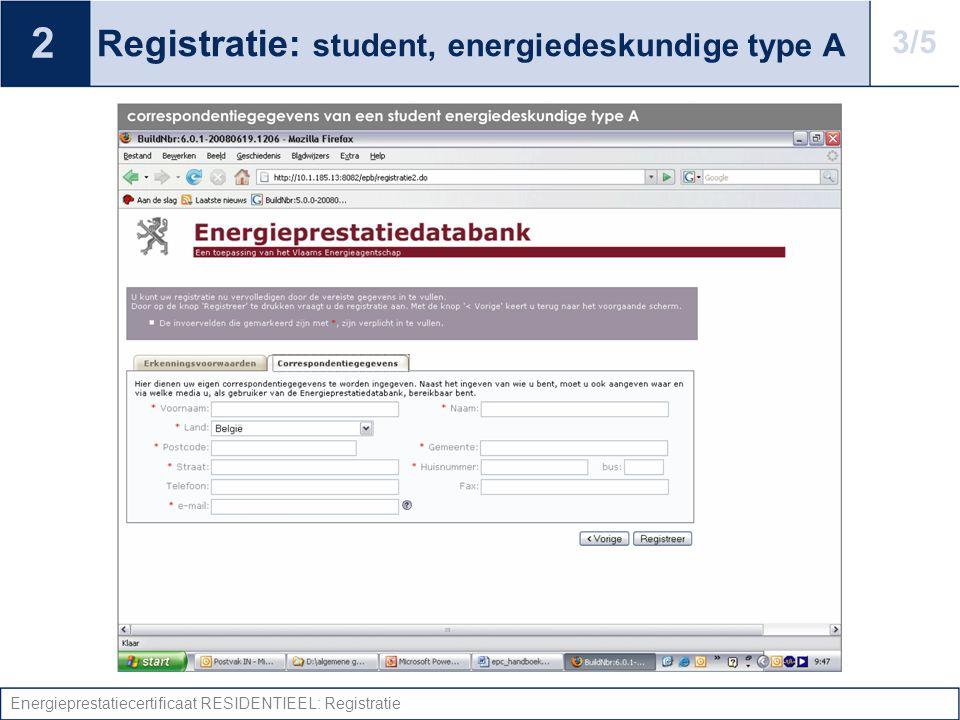 Energieprestatiecertificaat RESIDENTIEEL: Registratie Registratie: student, energiedeskundige type A 2 3/5