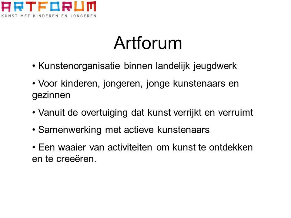 Artforum Kunstenorganisatie binnen landelijk jeugdwerk Voor kinderen, jongeren, jonge kunstenaars en gezinnen Vanuit de overtuiging dat kunst verrijkt