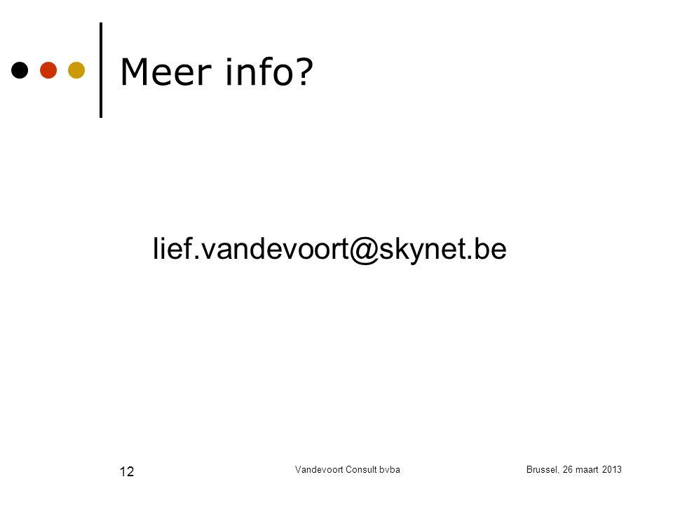 Brussel, 26 maart 2013Vandevoort Consult bvba 12 Meer info lief.vandevoort@skynet.be
