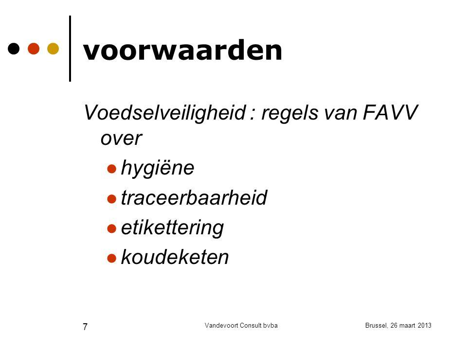 Brussel, 26 maart 2013Vandevoort Consult bvba 7 voorwaarden Voedselveiligheid : regels van FAVV over hygiëne traceerbaarheid etikettering koudeketen