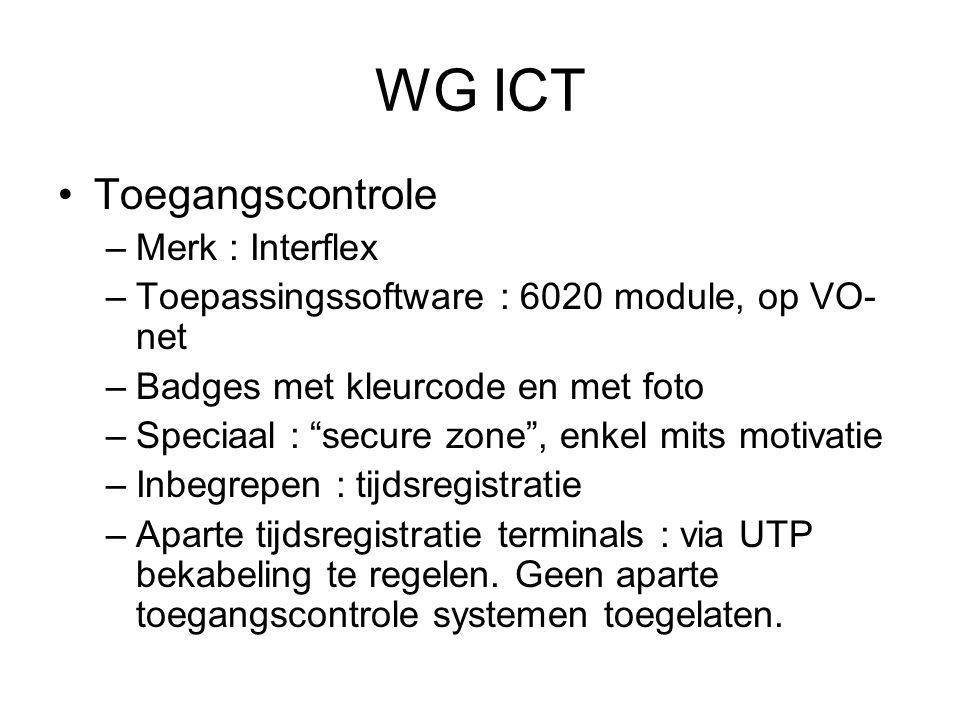 WG ICT Toegangscontrole –Merk : Interflex –Toepassingssoftware : 6020 module, op VO- net –Badges met kleurcode en met foto –Speciaal : secure zone , enkel mits motivatie –Inbegrepen : tijdsregistratie –Aparte tijdsregistratie terminals : via UTP bekabeling te regelen.