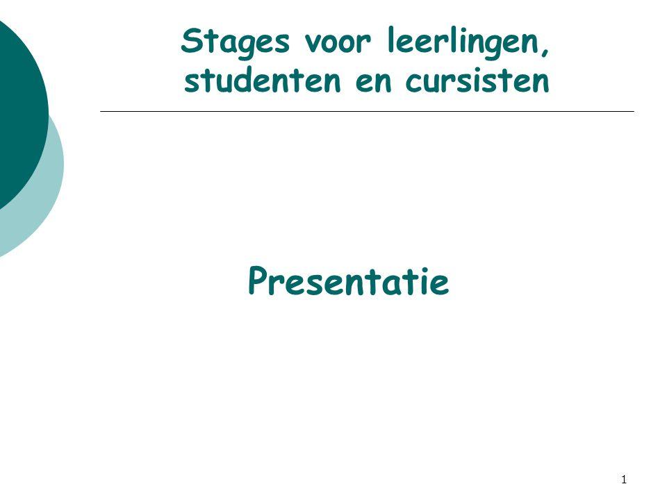 1 Stages voor leerlingen, studenten en cursisten Presentatie