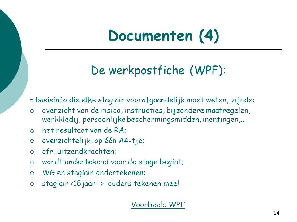 14 Documenten (4) De werkpostfiche (WPF): = basisinfo die elke stagiair voorafgaandelijk moet weten, zijnde:  overzicht van de risico, instructies, b