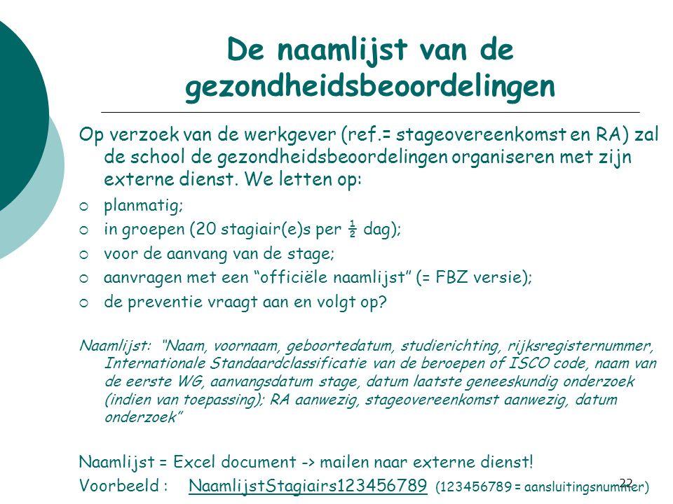 22 De naamlijst van de gezondheidsbeoordelingen Op verzoek van de werkgever (ref.= stageovereenkomst en RA) zal de school de gezondheidsbeoordelingen