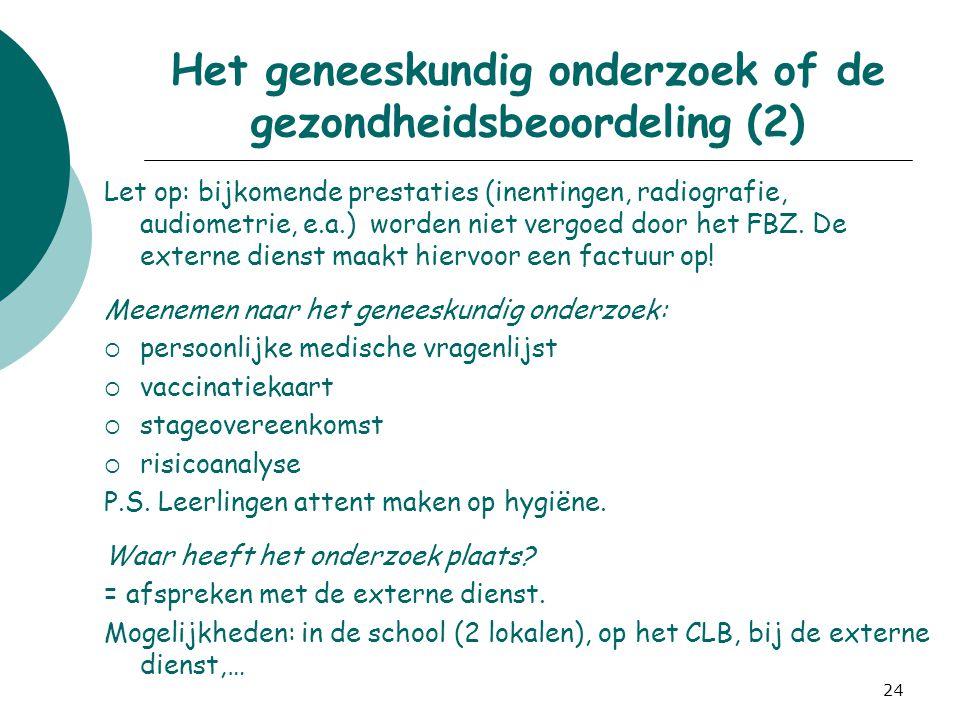 24 Het geneeskundig onderzoek of de gezondheidsbeoordeling (2) Let op: bijkomende prestaties (inentingen, radiografie, audiometrie, e.a.) worden niet