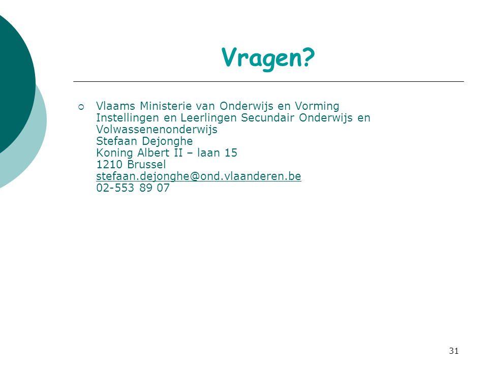 31 Vragen?  Vlaams Ministerie van Onderwijs en Vorming Instellingen en Leerlingen Secundair Onderwijs en Volwassenenonderwijs Stefaan Dejonghe Koning