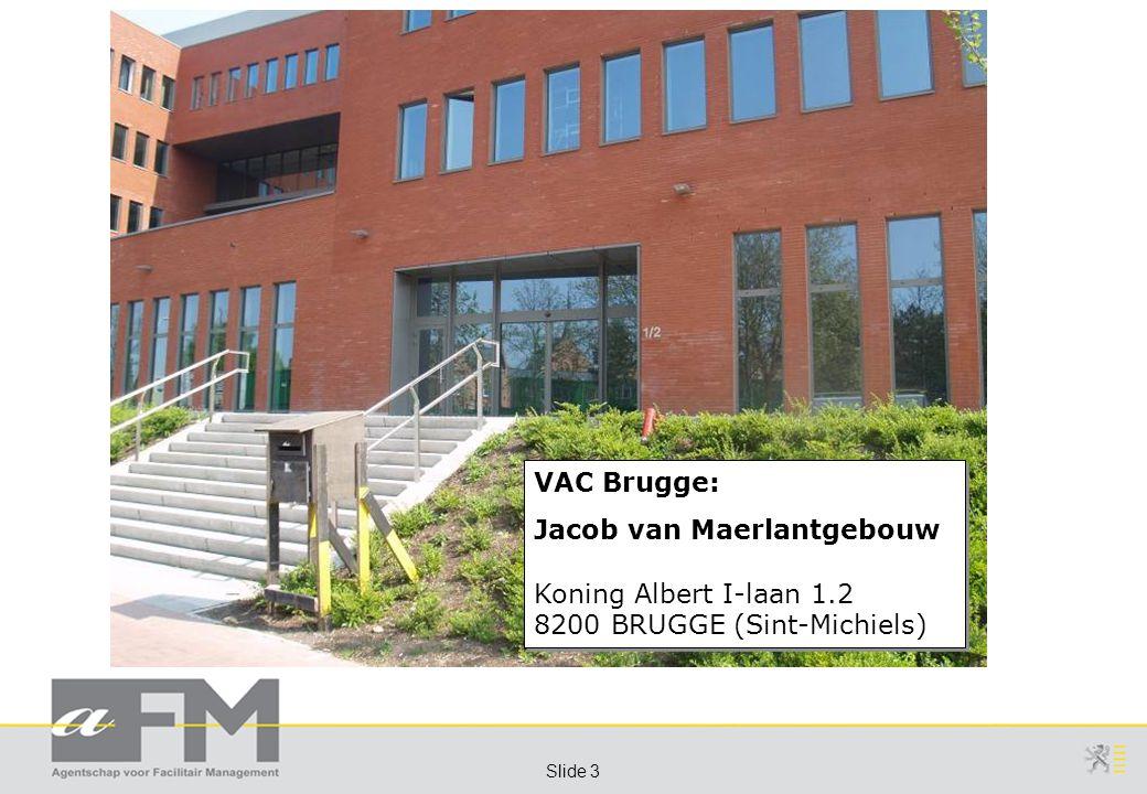 Slide 3 VAC Brugge: Jacob van Maerlantgebouw Koning Albert I-laan 1.2 8200 BRUGGE (Sint-Michiels) VAC Brugge: Jacob van Maerlantgebouw Koning Albert I-laan 1.2 8200 BRUGGE (Sint-Michiels)