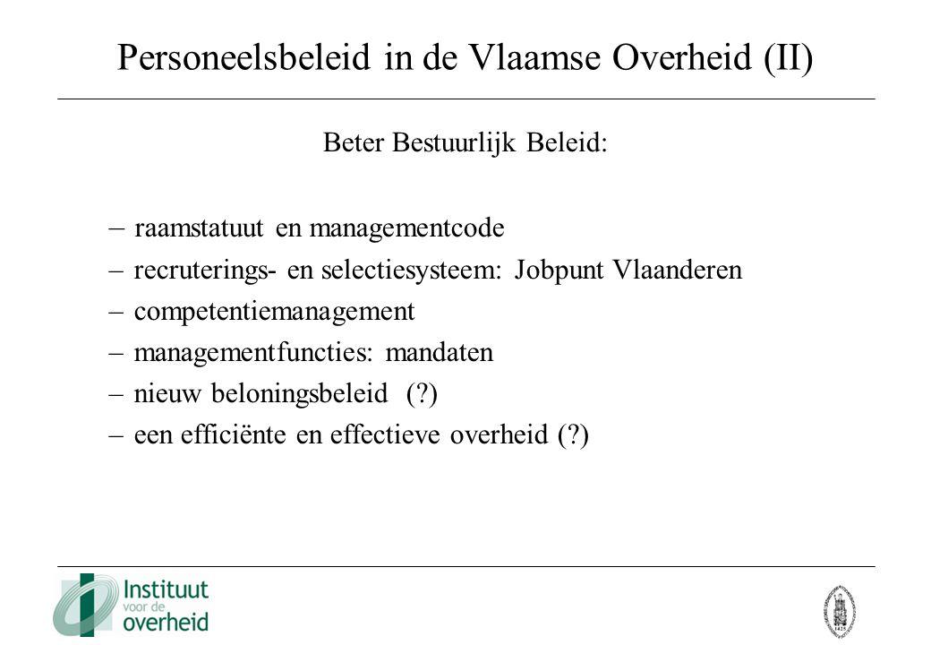 Personeelsbeleid in de Vlaamse Overheid (II) Beter Bestuurlijk Beleid: – raamstatuut en managementcode – recruterings- en selectiesysteem: Jobpunt Vla
