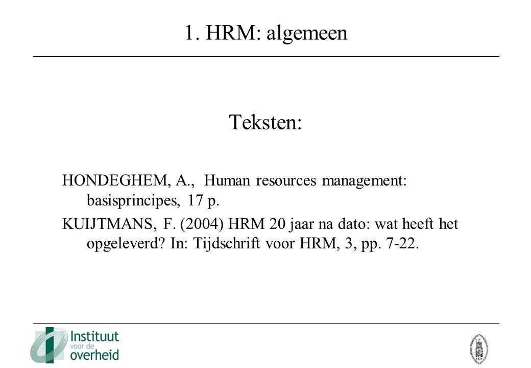 1. HRM: algemeen Teksten: HONDEGHEM, A., Human resources management: basisprincipes, 17 p. KUIJTMANS, F. (2004) HRM 20 jaar na dato: wat heeft het opg