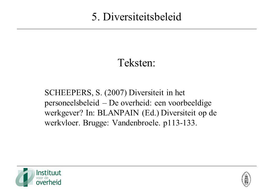5. Diversiteitsbeleid Teksten: SCHEEPERS, S. (2007) Diversiteit in het personeelsbeleid – De overheid: een voorbeeldige werkgever? In: BLANPAIN (Ed.)