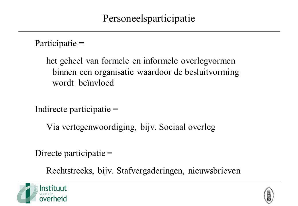 Personeelsparticipatie Participatie = het geheel van formele en informele overlegvormen binnen een organisatie waardoor de besluitvorming wordt beïnvl