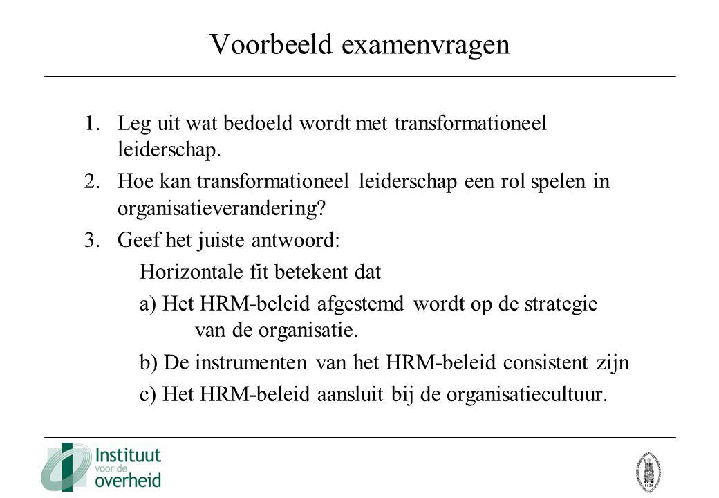 Voorbeeld examenvragen 1.Leg uit wat bedoeld wordt met transformationeel leiderschap. 2.Hoe kan transformationeel leiderschap een rol spelen in organi