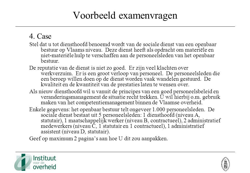 Voorbeeld examenvragen 4. Case Stel dat u tot diensthoofd benoemd wordt van de sociale dienst van een openbaar bestuur op Vlaams niveau. Deze dienst h