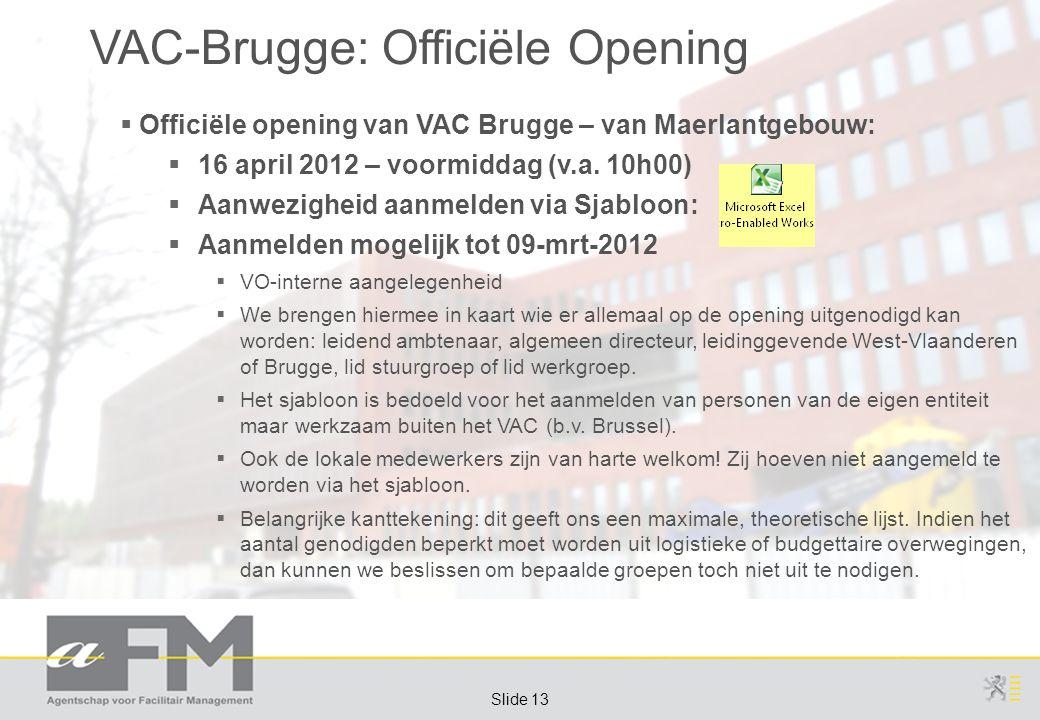 Page 13 Slide 13 VAC-Brugge: Officiële Opening  Officiële opening van VAC Brugge – van Maerlantgebouw:  16 april 2012 – voormiddag (v.a.