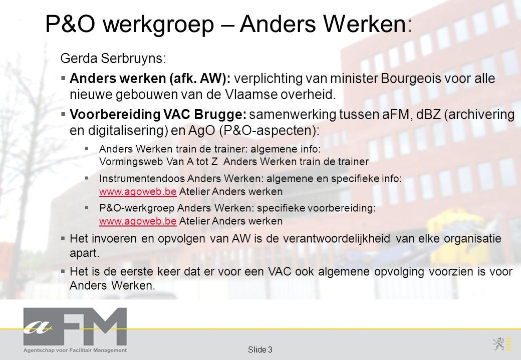 Page 3 Slide 3 P&O werkgroep – Anders Werken: Gerda Serbruyns:  Anders werken (afk.