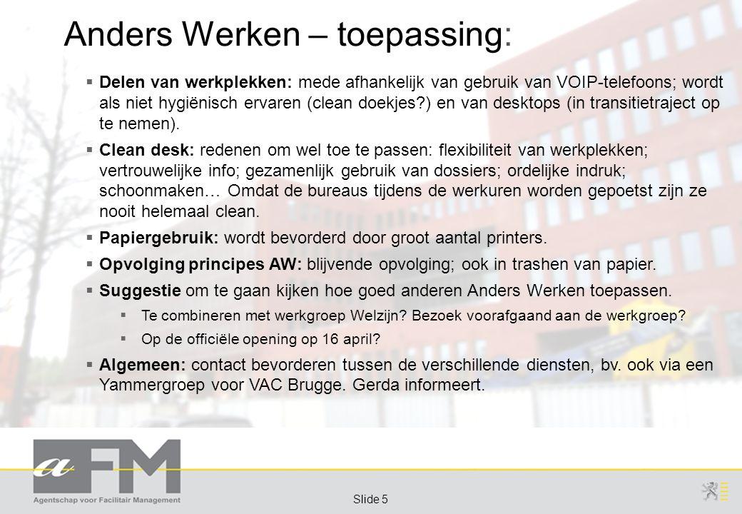 Page 5 Slide 5 Anders Werken – toepassing:  Delen van werkplekken: mede afhankelijk van gebruik van VOIP-telefoons; wordt als niet hygiënisch ervaren (clean doekjes ) en van desktops (in transitietraject op te nemen).