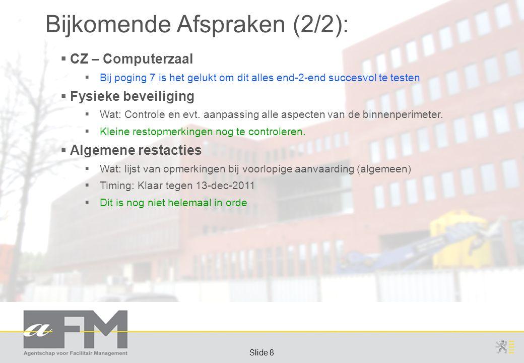 Page 8 Slide 8 Bijkomende Afspraken (2/2):  CZ – Computerzaal  Bij poging 7 is het gelukt om dit alles end-2-end succesvol te testen  Fysieke beveiliging  Wat: Controle en evt.