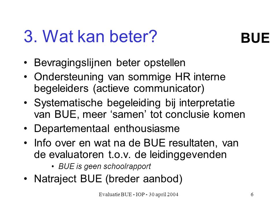 Evaluatie BUE - IOP - 30 april 20047 IOP