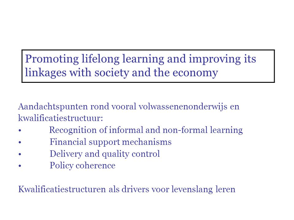 Aandachtspunten rond vooral volwassenenonderwijs en kwalificatiestructuur: Recognition of informal and non-formal learning Financial support mechanism