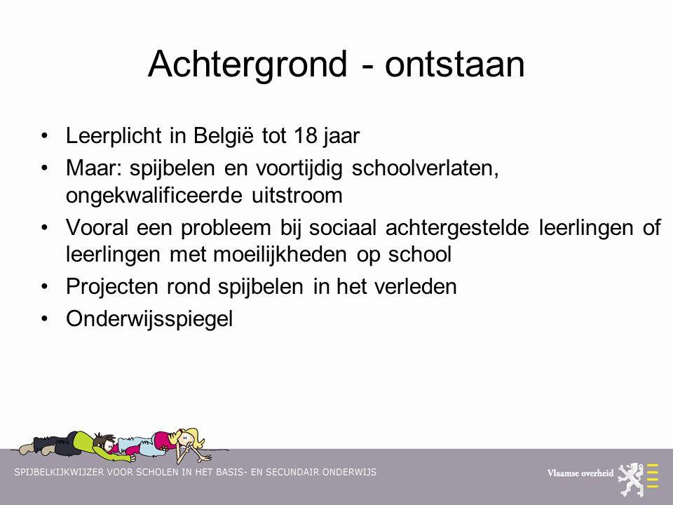 Achtergrond - ontstaan Leerplicht in België tot 18 jaar Maar: spijbelen en voortijdig schoolverlaten, ongekwalificeerde uitstroom Vooral een probleem