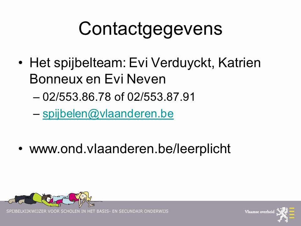 Contactgegevens Het spijbelteam: Evi Verduyckt, Katrien Bonneux en Evi Neven –02/553.86.78 of 02/553.87.91 –spijbelen@vlaanderen.bespijbelen@vlaandere