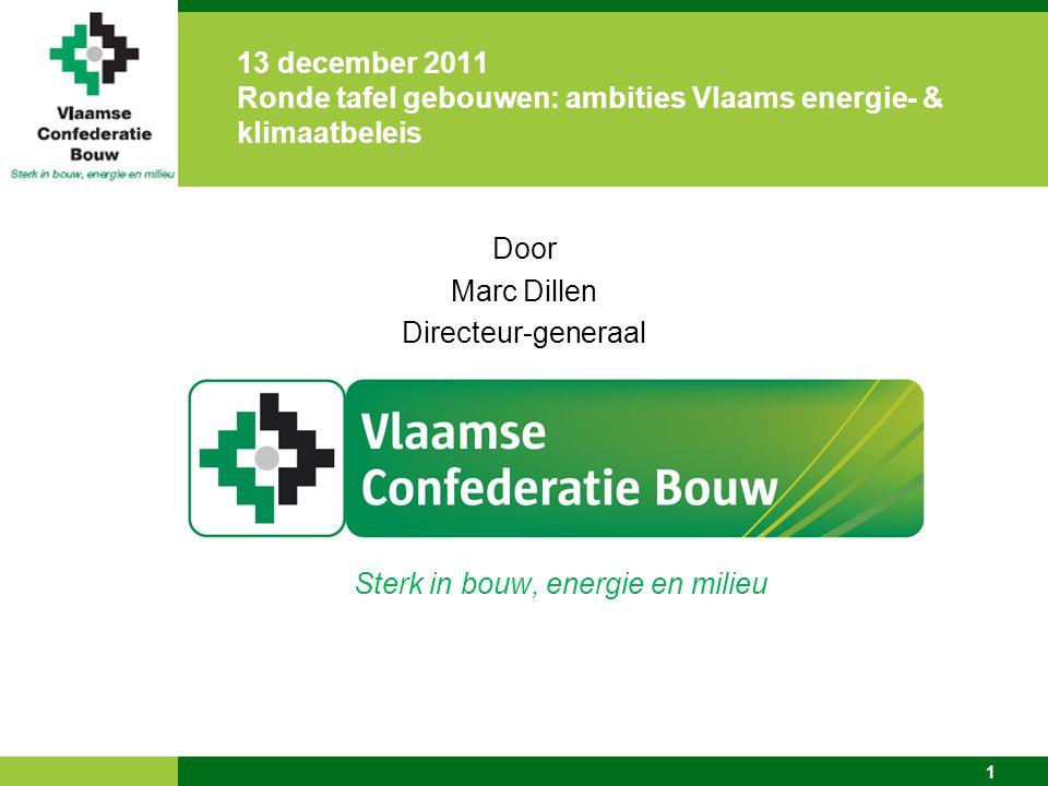 1 Door Marc Dillen Directeur-generaal Sterk in bouw, energie en milieu 13 december 2011 Ronde tafel gebouwen: ambities Vlaams energie- & klimaatbeleis