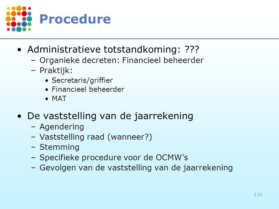 116 Procedure Administratieve totstandkoming: ??? –Organieke decreten: Financieel beheerder –Praktijk: Secretaris/griffier Financieel beheerder MAT De