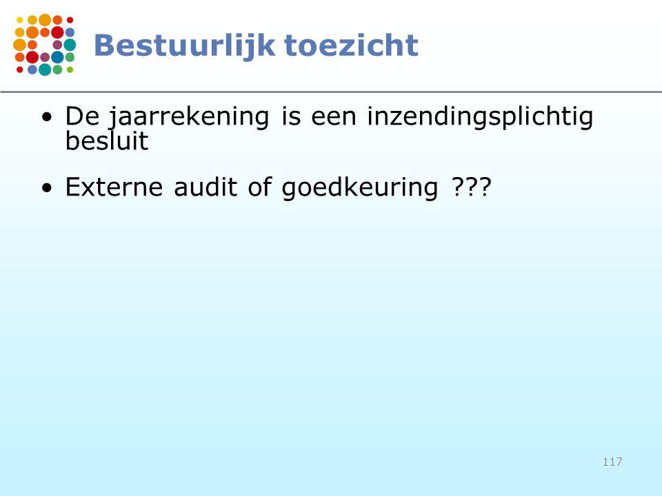 117 Bestuurlijk toezicht De jaarrekening is een inzendingsplichtig besluit Externe audit of goedkeuring ???