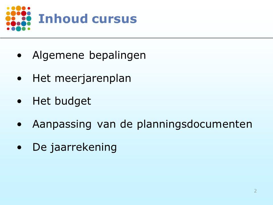 2 Inhoud cursus Algemene bepalingen Het meerjarenplan Het budget Aanpassing van de planningsdocumenten De jaarrekening