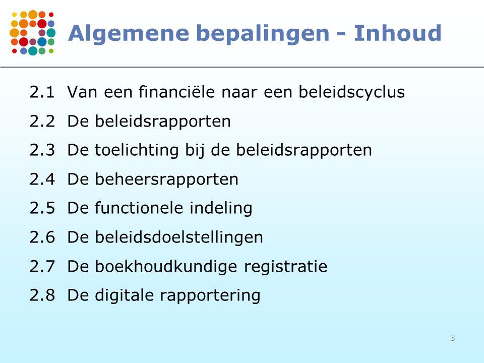 3 Algemene bepalingen - Inhoud 2.1Van een financiële naar een beleidscyclus 2.2De beleidsrapporten 2.3De toelichting bij de beleidsrapporten 2.4De beh