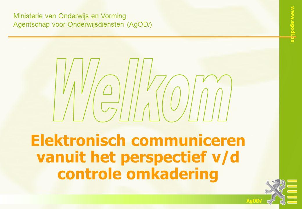 Ministerie van Onderwijs en Vorming Agentschap voor Onderwijsdiensten (AgODi) www.agodi.be AgODi Elektronisch communiceren vanuit het perspectief v/d controle omkadering