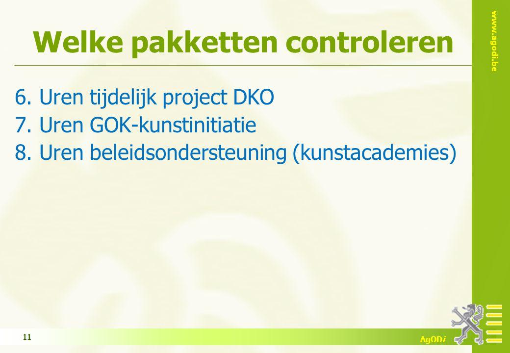www.agodi.be AgODi Welke pakketten controleren 6. Uren tijdelijk project DKO 7. Uren GOK-kunstinitiatie 8. Uren beleidsondersteuning (kunstacademies)