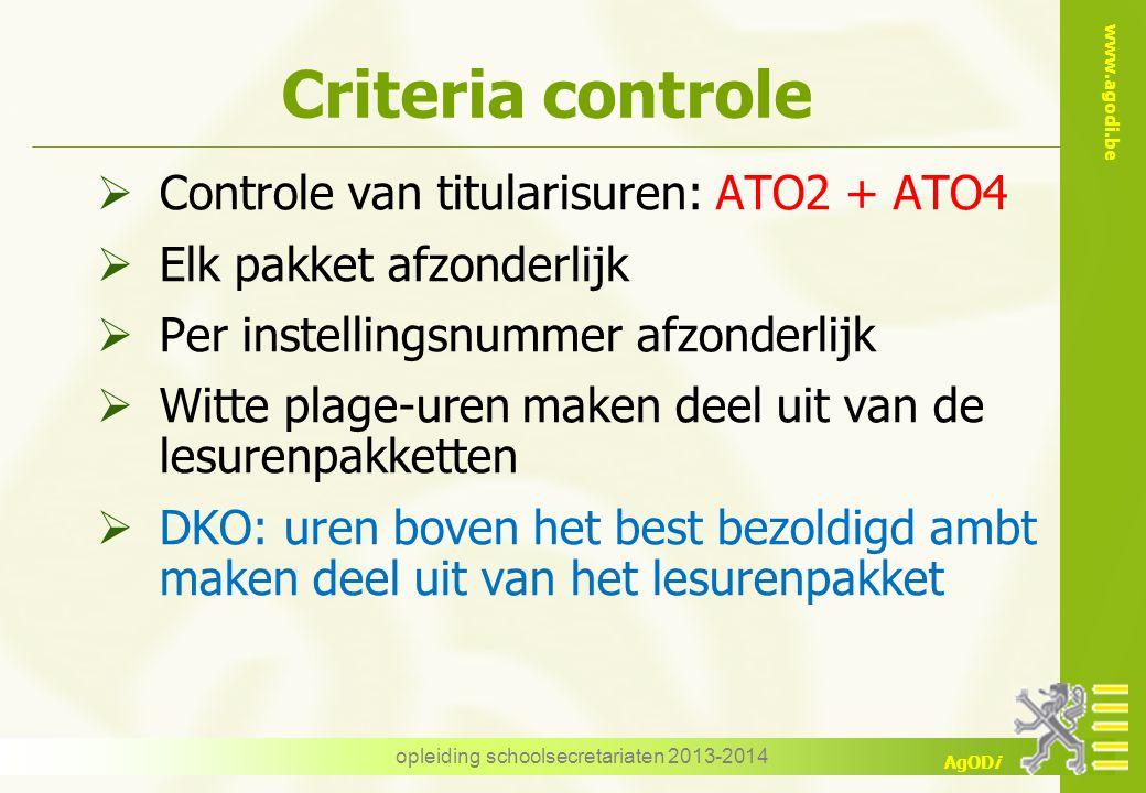 www.agodi.be AgODi opleiding schoolsecretariaten 2013-2014 Criteria controle  Controle van titularisuren: ATO2 + ATO4  Elk pakket afzonderlijk  Per