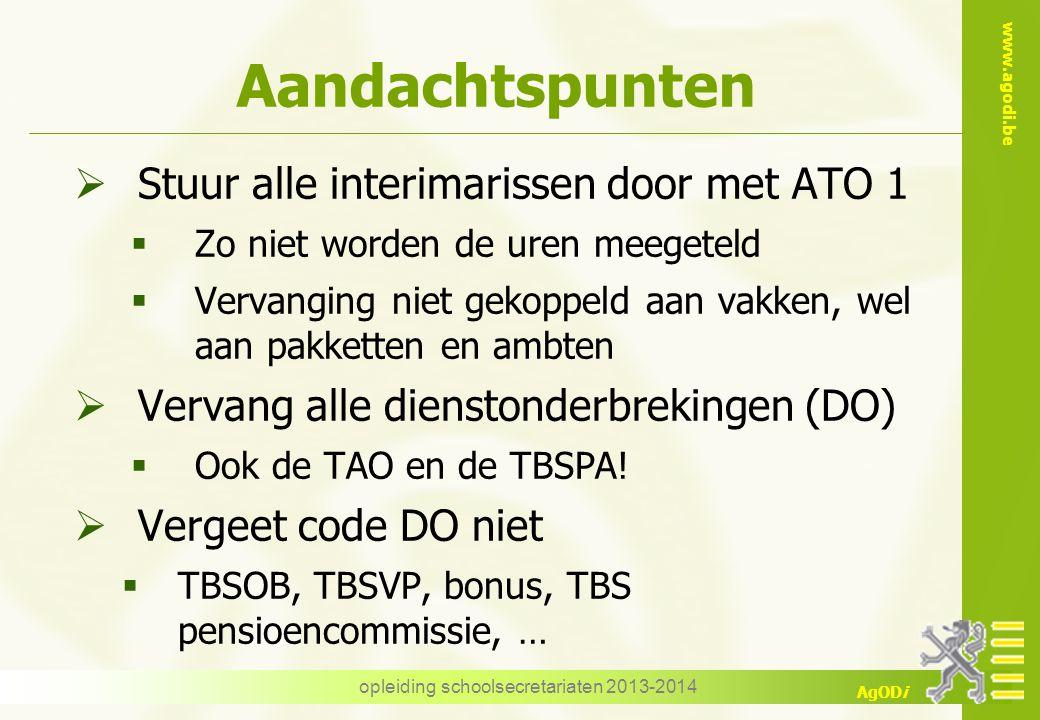 www.agodi.be AgODi opleiding schoolsecretariaten 2013-2014 Aandachtspunten  Stuur alle interimarissen door met ATO 1  Zo niet worden de uren meegete