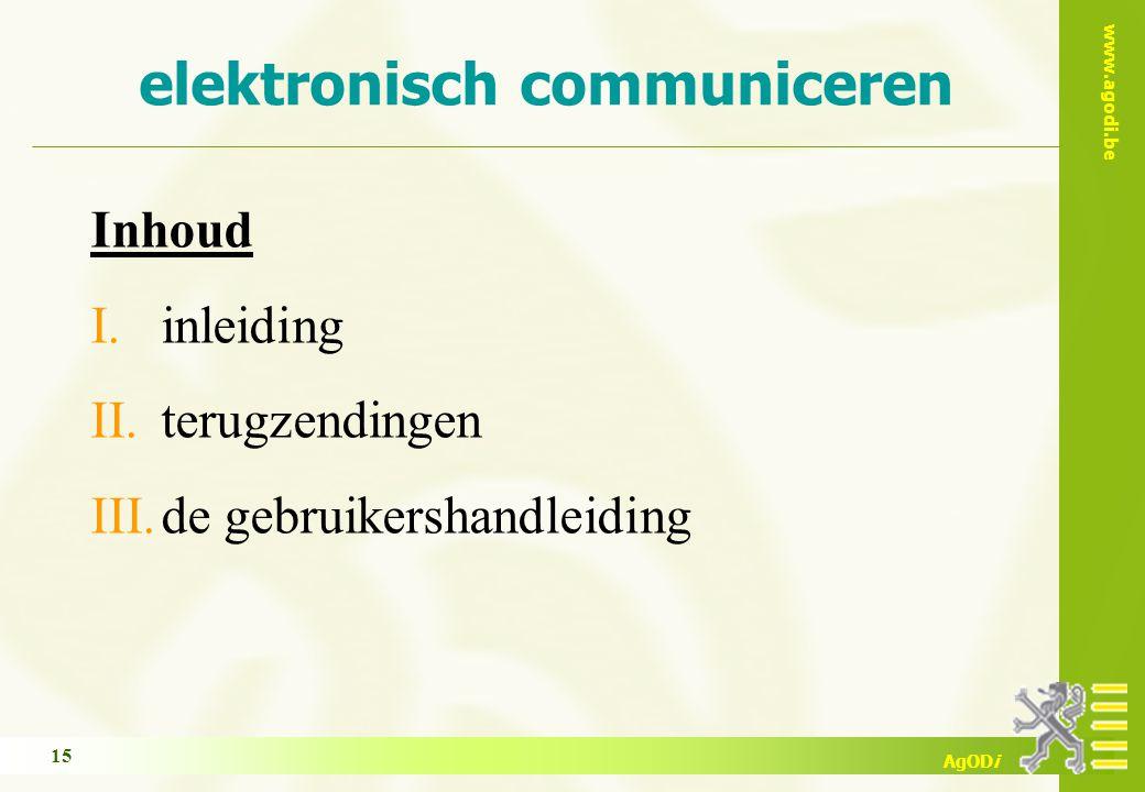 www.agodi.be AgODi elektronisch communiceren Inhoud I.inleiding II.terugzendingen III.de gebruikershandleiding 15