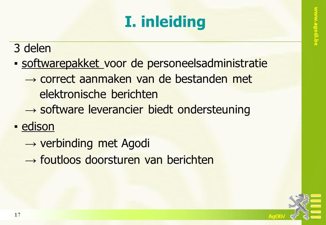 www.agodi.be AgODi 3 delen ▪ softwarepakket voor de personeelsadministratie → correct aanmaken van de bestanden met elektronische berichten → software