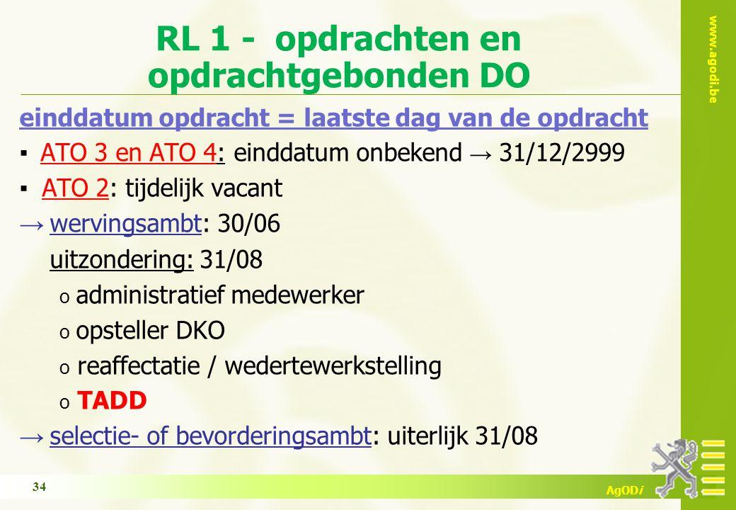 www.agodi.be AgODi RL 1 - opdrachten en opdrachtgebonden DO einddatum opdracht = laatste dag van de opdracht ▪ ATO 3 en ATO 4: einddatum onbekend → 31