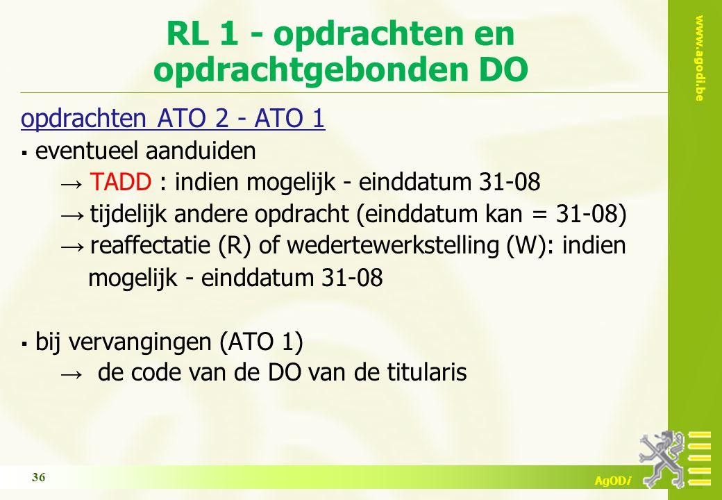 www.agodi.be AgODi RL 1 - opdrachten en opdrachtgebonden DO opdrachten ATO 2 - ATO 1 ▪ eventueel aanduiden → TADD : indien mogelijk - einddatum 31-08 → tijdelijk andere opdracht (einddatum kan = 31-08) → reaffectatie (R) of wedertewerkstelling (W): indien mogelijk - einddatum 31-08 ▪ bij vervangingen (ATO 1) → de code van de DO van de titularis 36